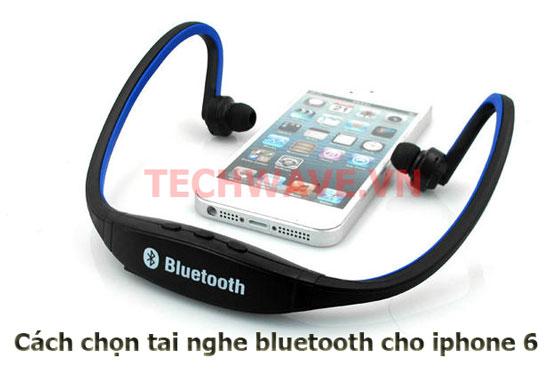 Cách chọn tai nghe bluetooth cho iphone 6